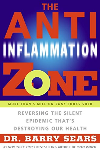 The Anti-Inflammation Zone: Reversing the Silent Epidemic That`s Destroying Our Health (The Zone) - Sears, Barry