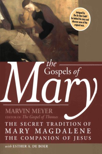 The Gospels of Mary: The Secret Tradition of Mary Magdalene, the Companion of Jesus - Marvin W. Meyer; Esther A. De Boer