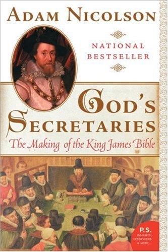 God's Secretaries: The Making of the King James Bible - Adam Nicolson