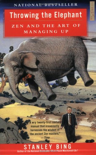Throwing the Elephant: Zen and the Art of Managing Up - Stanley Bing