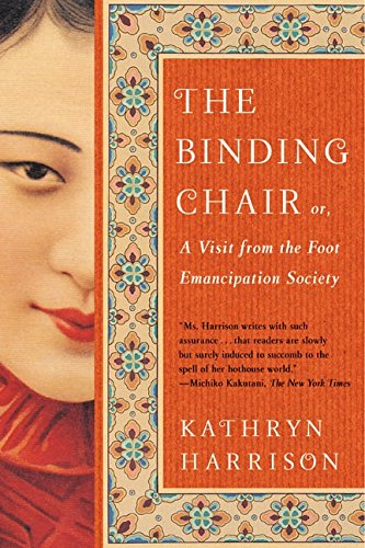 The Binding Chair: or, A Visit from the Foot Emancipation Society - Kathryn Harrison