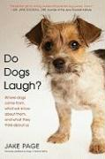 Do Dogs Laugh?: Where Dogs Come From, What We Know about Them, and What They Think about Us