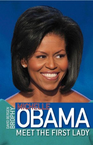 Michelle Obama: Meet the First Lady - David Bergen Brophy