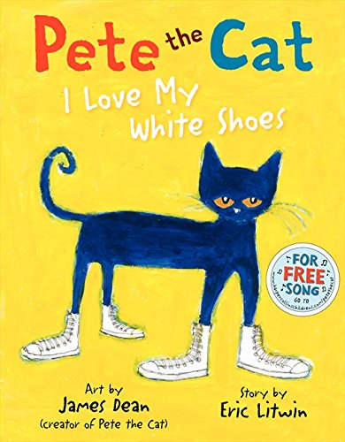 Pete the Cat: I Love My White Shoes - Eric Litwin