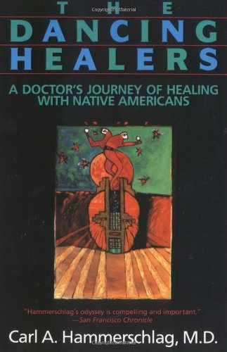 The Dancing Healers: A Doctor's Journey of Healing with Native Americans - Carl A. Hammerschlag