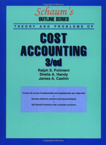 Schaum's Outline of Cost Accounting, 3rd, Including 185 Solved Problems - James Cashin, Ralph Polimeni, Sheila Handy