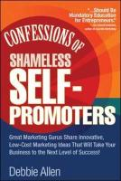 Confessions of Shameless Self Promoters: Great Marketing Gurus Share Their Innovative, Proven, and Low-Cost Marketing Strategies to Maximize Your Succ