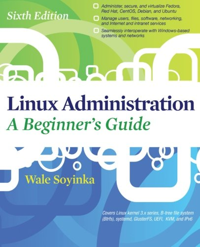 Linux Administration: A Beginners Guide, Sixth Edition - Wale Soyinka