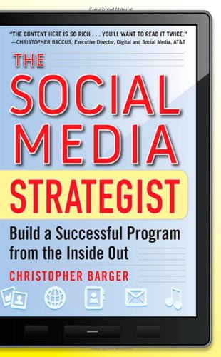 The Social Media Strategist:  Build a Successful Program from the Inside Out - Christopher Barger