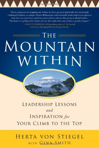 The Mountain Within:  Leadership Lessons and Inspiration for Your Climb to the Top - Herta Von Stiegel