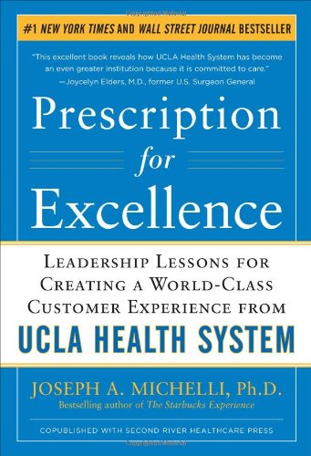 Prescription for Excellence: Leadership Lessons for Creating a World Class Customer Experience from UCLA Health System - Joseph Michelli