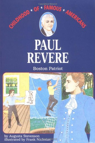 Paul Revere: Boston Patriot (Childhood of Famous Americans) - Augusta Stevenson