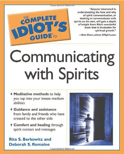 The Complete Idiot's Guide to Communicating With Spirits - Rita S. Berkowitz, Deborah S. Romaine