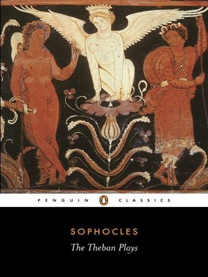 The Theban Plays: King Oedipus; Oedipus at Colonus; Antigone (Penguin Classics) - Sophocles