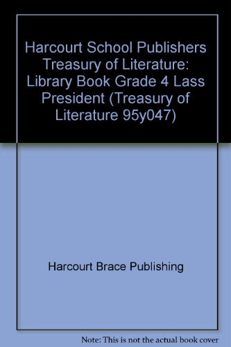 Class President Library Book Grade 4: Harcourt School Publishers Treasury of Literature (Treasury of Literature 95y047) - Harcourt Brace Publishing, Johanna Hurwitz