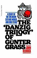 Danzig Trilogy of Gunter Grass: A Study of the Tin Drum, Cat and Mouse and Dog Years