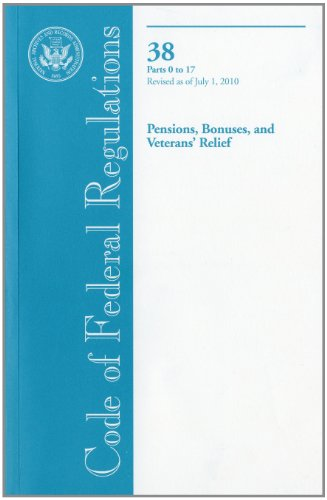 Code of Federal Regulations, Title 38, Pensions, Bonuses, and Veterans' Relief, Pt. 0-17, Revised as of July 1, 2010 - Office of the Federal Register (U.S.)