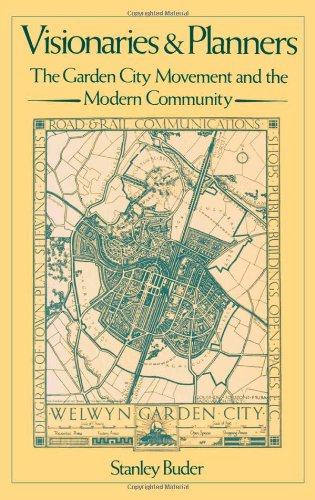 Visionaries and Planners: The Garden City Movement and the Modern Community - Stanley Buder
