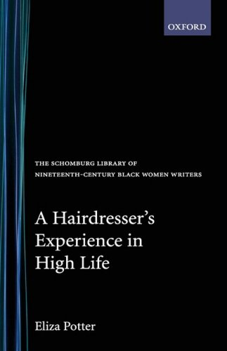 A Hairdresser's Experience in High Life (The Schomburg Library of Nineteenth-Century Black Women Writers) - Eliza Potter