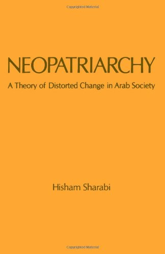 Neopatriarchy: A Theory of Distorted Change in Arab Society - Hisham Sharabi