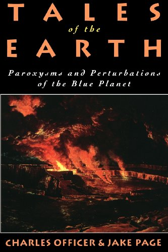 Tales of the Earth: Paroxysms and Perturbations of the Blue Planet - Charles Officer; Jake Page