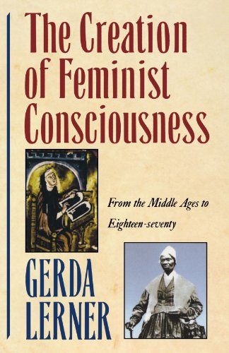 The Creation of Feminist Consciousness: From the Middle Ages to Eighteen-seventy - Gerda Lerner