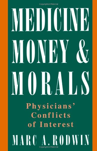 Medicine, Money, and Morals: Physicians' Conflicts of Interest - Marc A. Rodwin