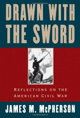 Drawn with the Sword: Reflections on the American Civil War - James M. McPherson