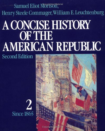 A Concise History of the American Republic: Volume 2 - Samuel Eliot Morison; Henry Steele Commager; William E. Leuchtenburg