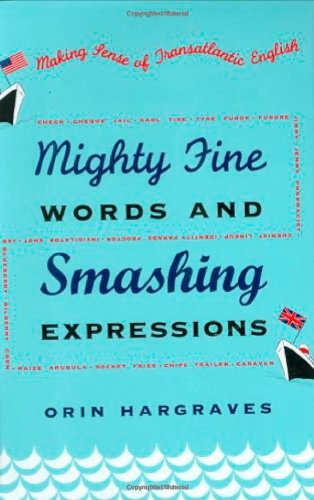 Mighty Fine Words and Smashing Expressions: Making Sense of Transatlantic English - Orin Hargraves