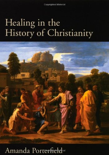 Healing in the History of Christianity - Amanda Porterfield