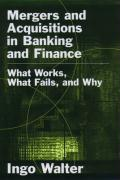 Mergers and Acquisitions in Banking and Finance: What Works, What Fails, and Why