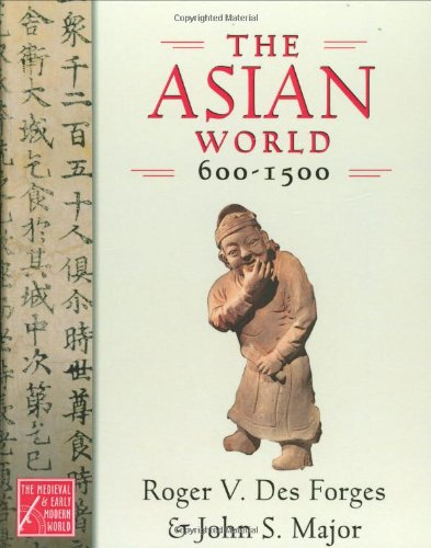 The Asian World, 600-1500 (Medieval and Early Modern World Series) - Roger V. Des Forges; John S. Major