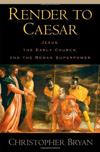 Render to Caesar: Jesus, the Early Church, and the Roman Superpower - Christopher Bryan