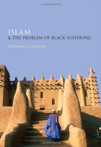 Islam and the Problem of Black Suffering (Hardback) - Professor of Arabic and Islamic Studies and African-American Studies Sherman A Jackson