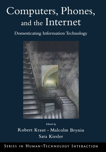 Computers, Phones, and the Internet: Domesticating Information Technology (Human Technology Interaction Series) - Robert Kraut; Malcolm Brynin; Sara Kiesler