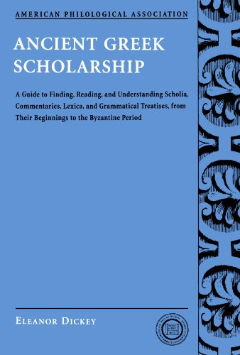 Ancient Greek Scholarship: A Guide to Finding, Reading, and Understanding Scholia, Commentaries, Lexica, and Grammatiacl Treatises, from The - Eleanor Dickey