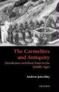 The Carmelites and Antiquity: Mendicants and Their Pasts in the Middle Ages
