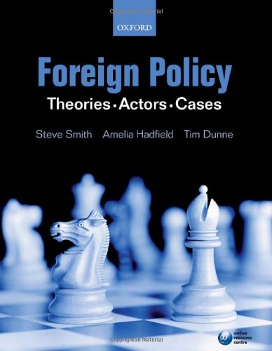 Foreign Policy: Theories Actors Cases - Steve Smith; Amelia Hadfield; Tim Dunne