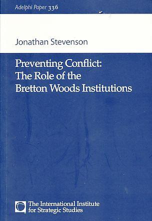 Preventing Conflict: The Role of the Bretton Woods Institutions. Adelphi Paper 336. - Stevenson, Jonathan