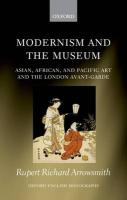 Modernism and the Museum: Asian, African, and Pacific Art and the London Avant-Garde (Oxford English Monographs)