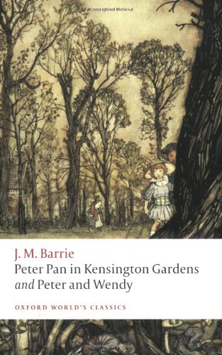 Peter Pan in Kensington Gardens and Peter and Wendy (Oxford World's Classics) - J. M. Barrie