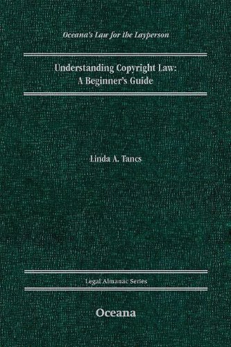Understanding Copyright law: A Beginner's Guide (OCEANA'S LEGAL ALMANAC SERIES) - Linda A. Tancs