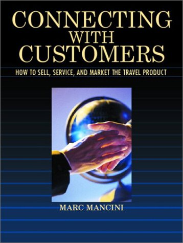 Connecting with Customers: How to Sell, Service, and Market the Travel Product - Marc Mancini