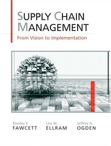 Supply Chain Management: From Vision to Implementation - Stanley E. Fawcett; Lisa M. Ellram; Jeffrey A. Ogden