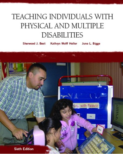 Teaching Individuals with Physical or Multiple Disabilities (6th Edition) - Sherwood J. Best, Kathryn Wolff Heller, June L. Bigge