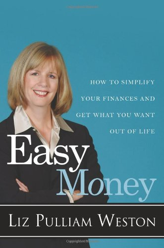 Easy Money: How to Simplify Your Finances and Get What You Want out of Life - Liz Weston