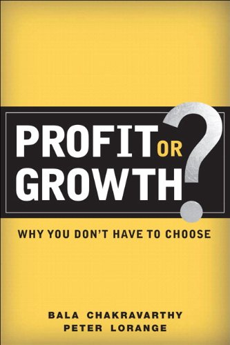 Profit or Growth?: Why You Don't Have to Choose - Bala Chakravarthy; Peter Lorange