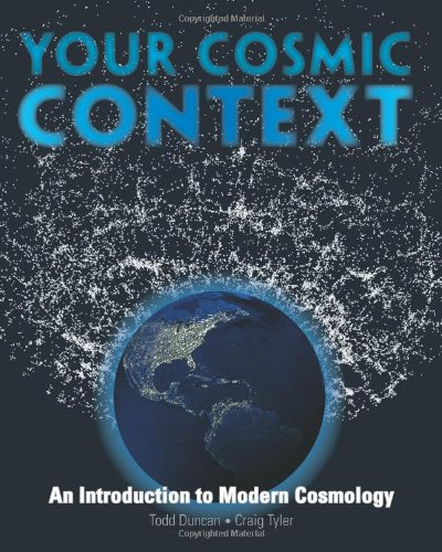 Your Cosmic Context: An Introduction to Modern Cosmology - Todd Duncan, Craig Tyler