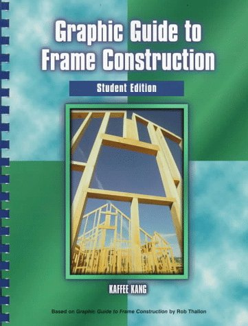 Graphic Guide to Frame Construction: Student Edition - Kaffee Kang